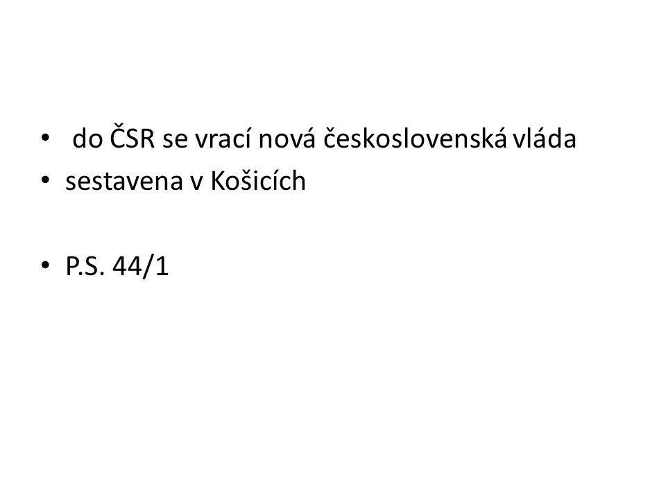 do ČSR se vrací nová československá vláda sestavena v Košicích P.S. 44/1