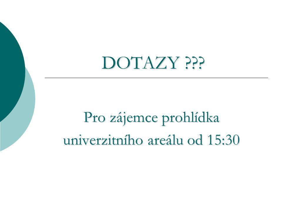 DOTAZY ??? Pro zájemce prohlídka univerzitního areálu od 15:30 univerzitního areálu od 15:30