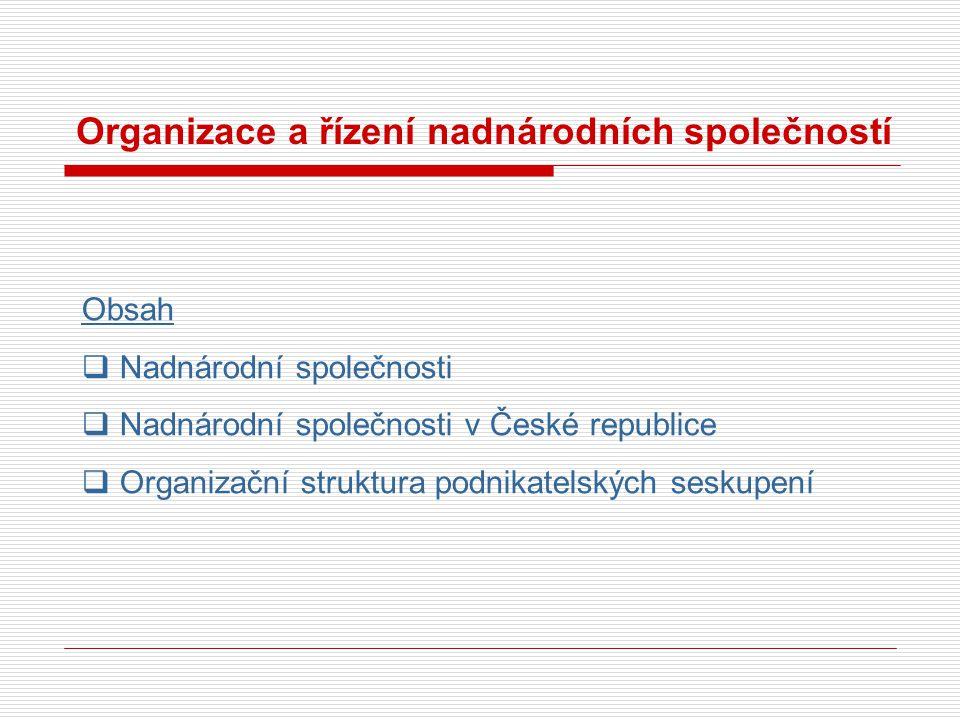 Organizace a řízení nadnárodních společností Obsah  Nadnárodní společnosti  Nadnárodní společnosti v České republice  Organizační struktura podnika