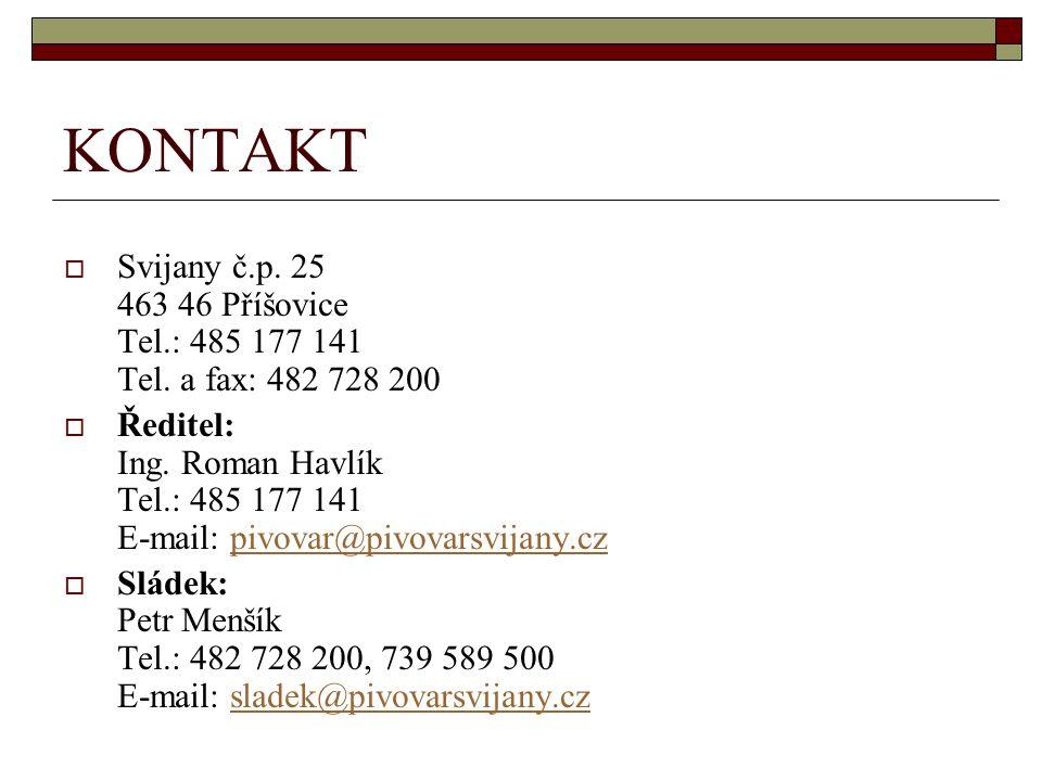 KONTAKT  Svijany č.p. 25 463 46 Příšovice Tel.: 485 177 141 Tel. a fax: 482 728 200  Ředitel: Ing. Roman Havlík Tel.: 485 177 141 E-mail: pivovar@pi