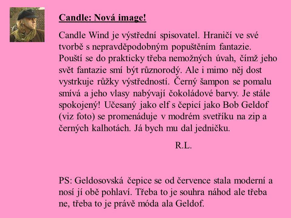 Candle: Nová image. Candle Wind je výstřední spisovatel.