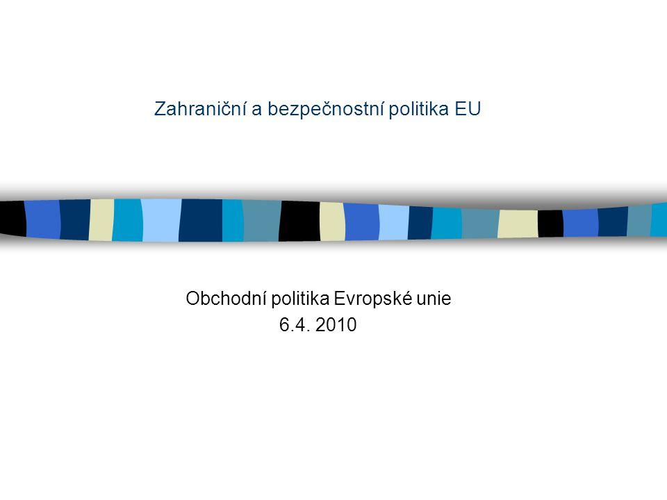 Zahraniční a bezpečnostní politika EU Obchodní politika Evropské unie 6.4. 2010