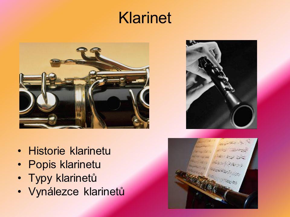 Klarinet Historie klarinetu Popis klarinetu Typy klarinetů Vynálezce klarinetů