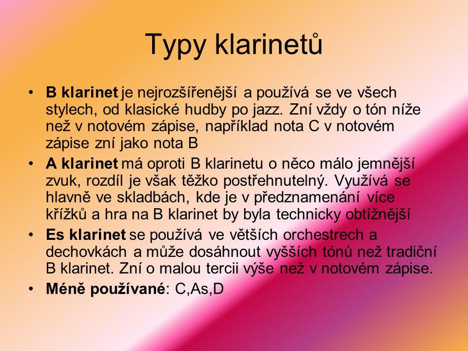 Typy klarinetů B klarinet je nejrozšířenější a používá se ve všech stylech, od klasické hudby po jazz. Zní vždy o tón níže než v notovém zápise, napří