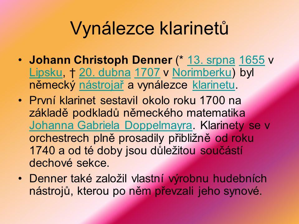 Vynálezce klarinetů Johann Christoph Denner (* 13. srpna 1655 v Lipsku, † 20. dubna 1707 v Norimberku) byl německý nástrojař a vynálezce klarinetu.13.