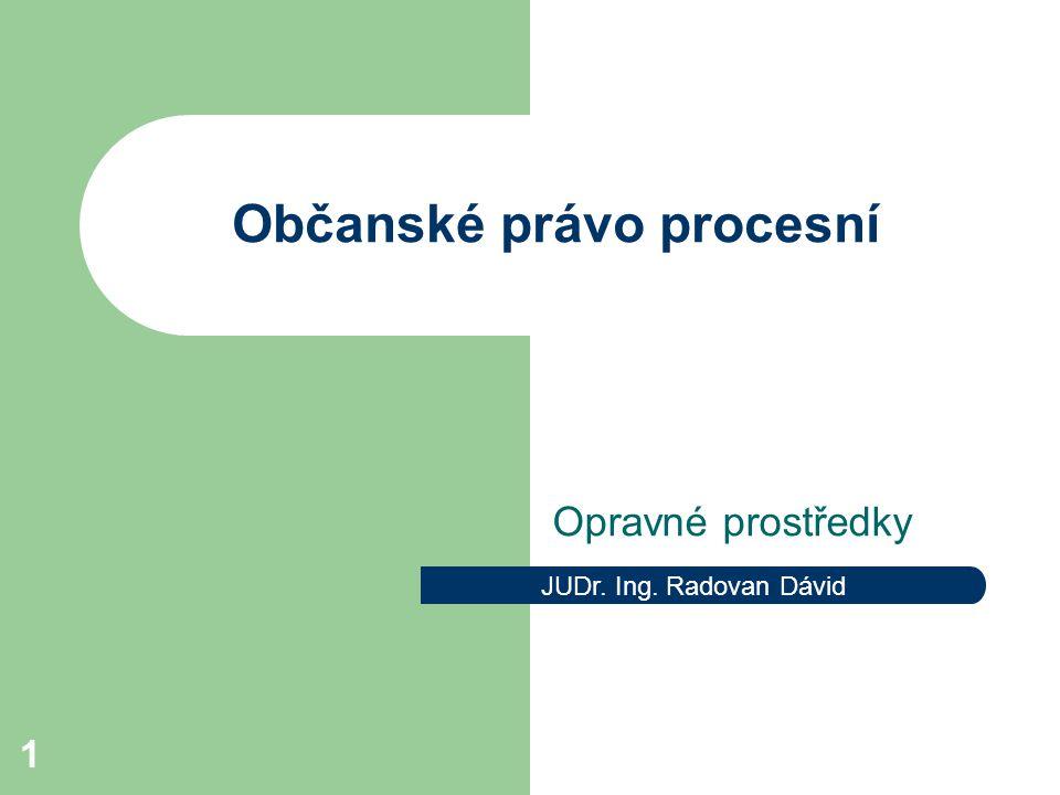 1 Občanské právo procesní Opravné prostředky JUDr. Ing. Radovan Dávid