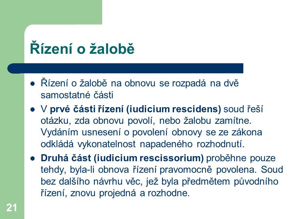 21 Řízení o žalobě Řízení o žalobě na obnovu se rozpadá na dvě samostatné části V prvé části řízení (iudicium rescidens) soud řeší otázku, zda obnovu povolí, nebo žalobu zamítne.