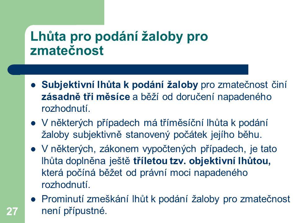 27 Lhůta pro podání žaloby pro zmatečnost Subjektivní lhůta k podání žaloby pro zmatečnost činí zásadně tři měsíce a běží od doručení napadeného rozhodnutí.