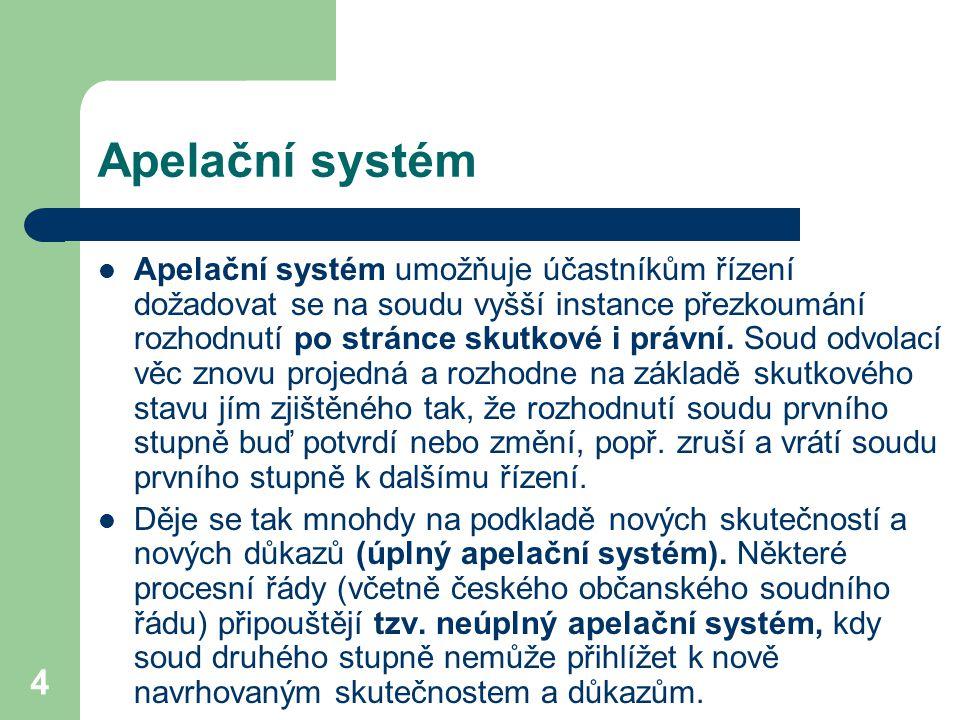 4 Apelační systém Apelační systém umožňuje účastníkům řízení dožadovat se na soudu vyšší instance přezkoumání rozhodnutí po stránce skutkové i právní.