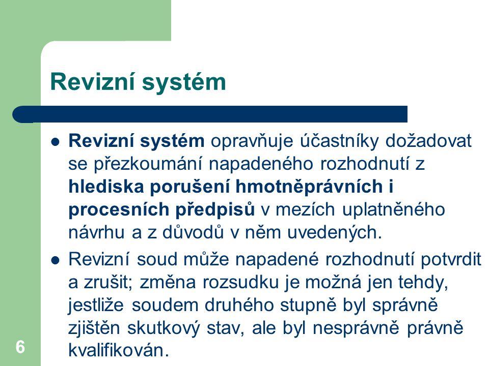 6 Revizní systém Revizní systém opravňuje účastníky dožadovat se přezkoumání napadeného rozhodnutí z hlediska porušení hmotněprávních i procesních předpisů v mezích uplatněného návrhu a z důvodů v něm uvedených.