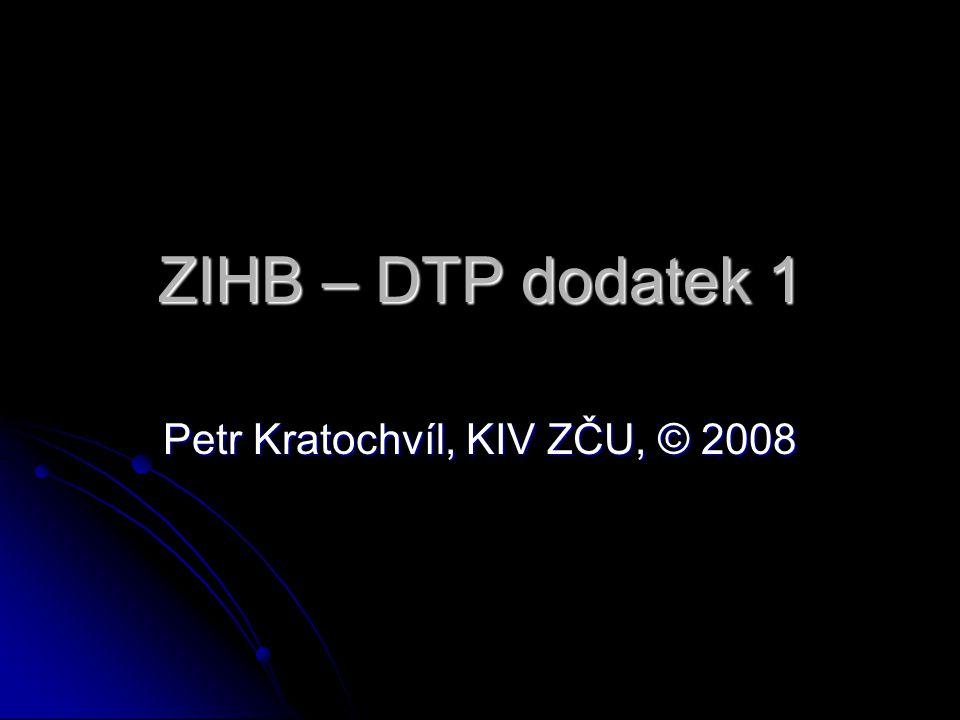 ZIHB – DTP dodatek 1 Petr Kratochvíl, KIV ZČU, © 2008