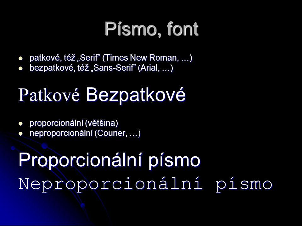 """Písmo, font patkové, též """"Serif (Times New Roman, …) patkové, též """"Serif (Times New Roman, …) bezpatkové, též """"Sans-Serif (Arial, …) bezpatkové, též """"Sans-Serif (Arial, …) Patkové Bezpatkové proporcionální (většina) proporcionální (většina) neproporcionální (Courier, …) neproporcionální (Courier, …) Proporcionální písmo Neproporcionální písmo"""