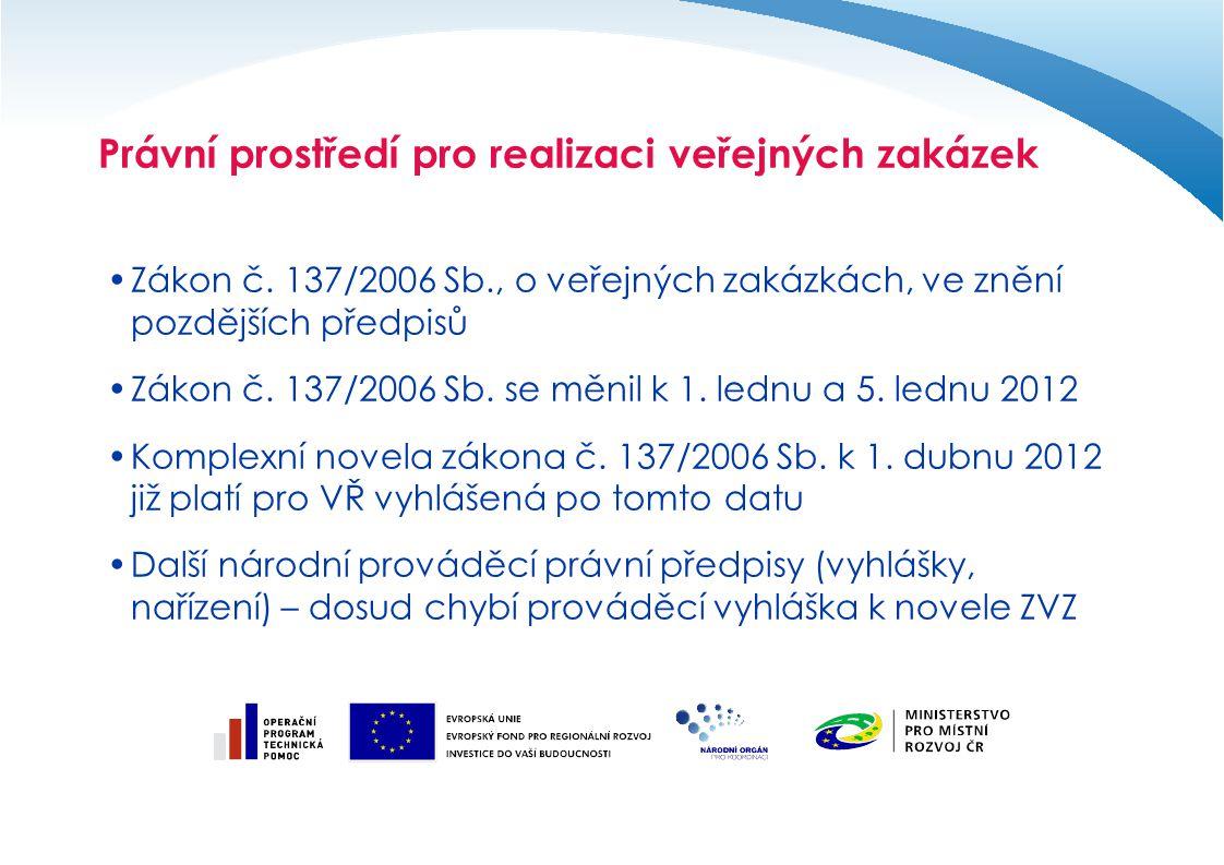 Právní prostředí pro realizaci veřejných zakázek Zákon č. 137/2006 Sb., o veřejných zakázkách, ve znění pozdějších předpisů Zákon č. 137/2006 Sb. se m