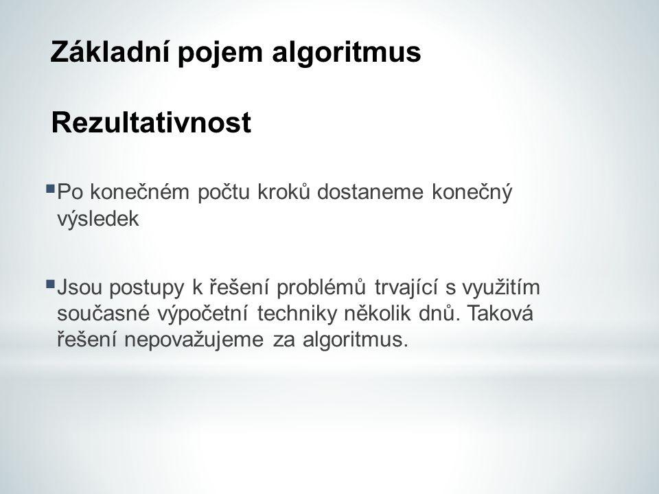 Základní pojem algoritmus Rezultativnost  Po konečném počtu kroků dostaneme konečný výsledek  Jsou postupy k řešení problémů trvající s využitím sou
