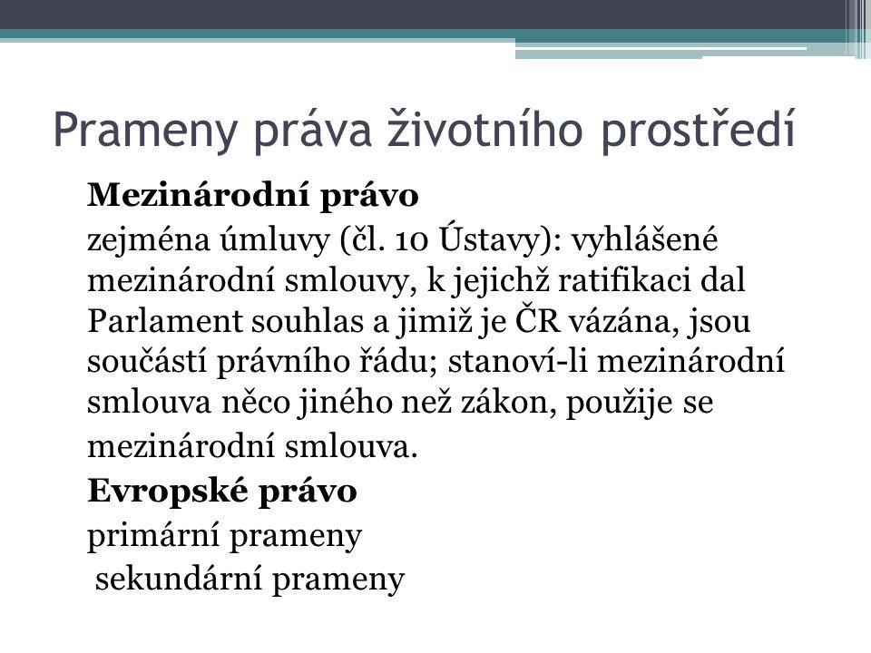Prameny práva životního prostředí Mezinárodní právo zejména úmluvy (čl.