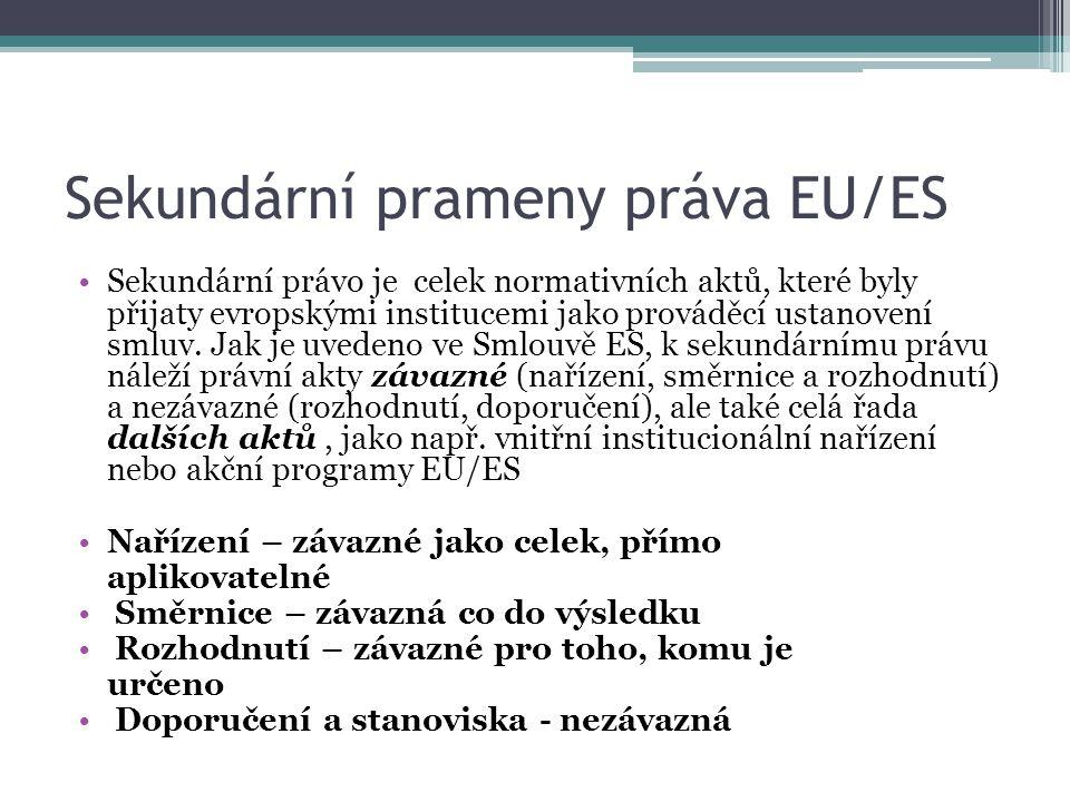 Sekundární prameny práva EU/ES Sekundární právo je celek normativních aktů, které byly přijaty evropskými institucemi jako prováděcí ustanovení smluv.
