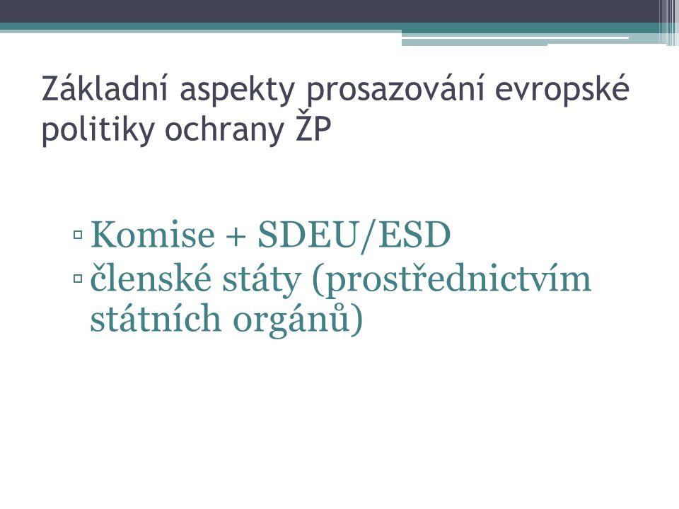 Základní aspekty prosazování evropské politiky ochrany ŽP ▫Komise + SDEU/ESD ▫členské státy (prostřednictvím státních orgánů)