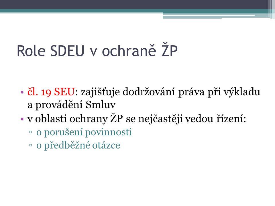 Role SDEU v ochraně ŽP čl. 19 SEU: zajišťuje dodržování práva při výkladu a provádění Smluv v oblasti ochrany ŽP se nejčastěji vedou řízení: ▫o poruše