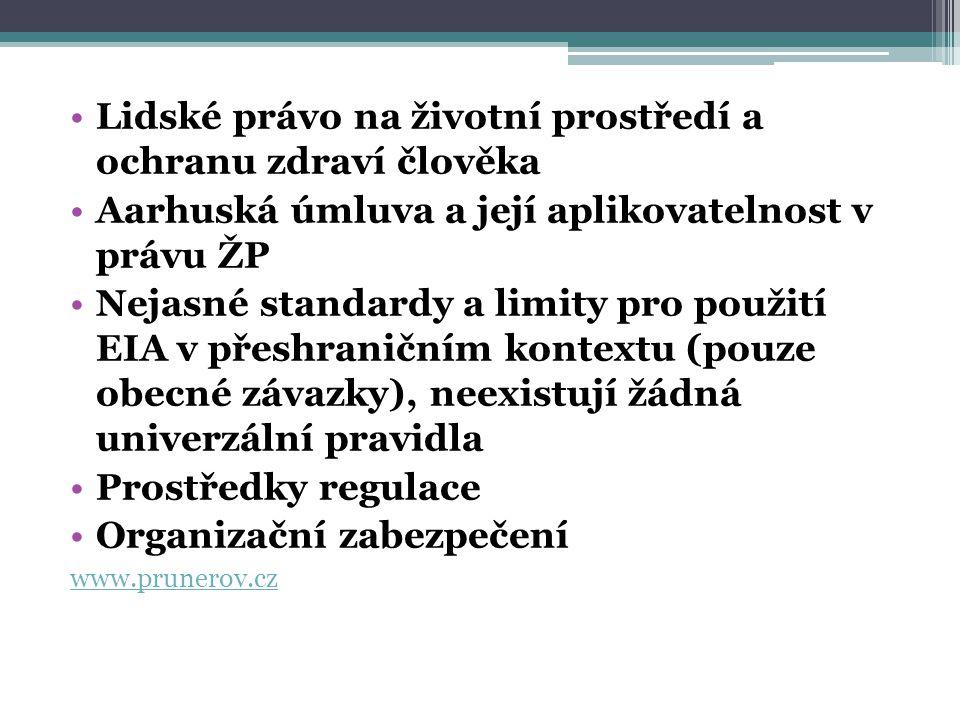 Lidské právo na životní prostředí a ochranu zdraví člověka Aarhuská úmluva a její aplikovatelnost v právu ŽP Nejasné standardy a limity pro použití EIA v přeshraničním kontextu (pouze obecné závazky), neexistují žádná univerzální pravidla Prostředky regulace Organizační zabezpečení www.prunerov.cz