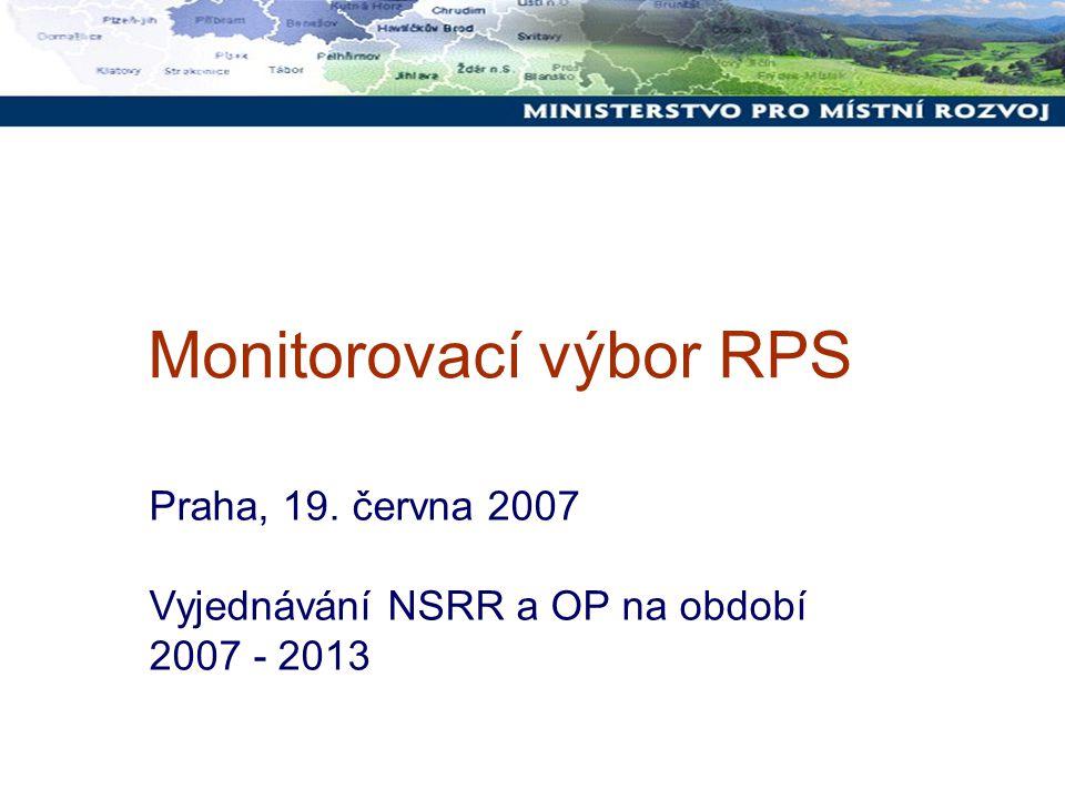 Monitorovací výbor RPS Praha, 19. června 2007 Vyjednávání NSRR a OP na období 2007 - 2013