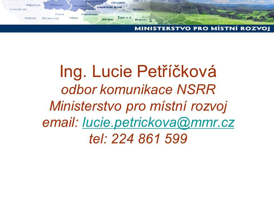 Ing. Lucie Petříčková odbor komunikace NSRR Ministerstvo pro místní rozvoj email: lucie.petrickova@mmr.cz tel: 224 861 599lucie.petrickova@mmr.cz