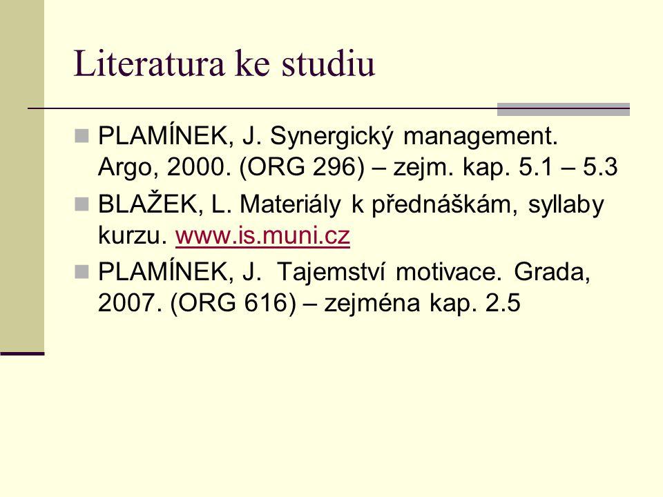 Literatura ke studiu PLAMÍNEK, J. Synergický management. Argo, 2000. (ORG 296) – zejm. kap. 5.1 – 5.3 BLAŽEK, L. Materiály k přednáškám, syllaby kurzu