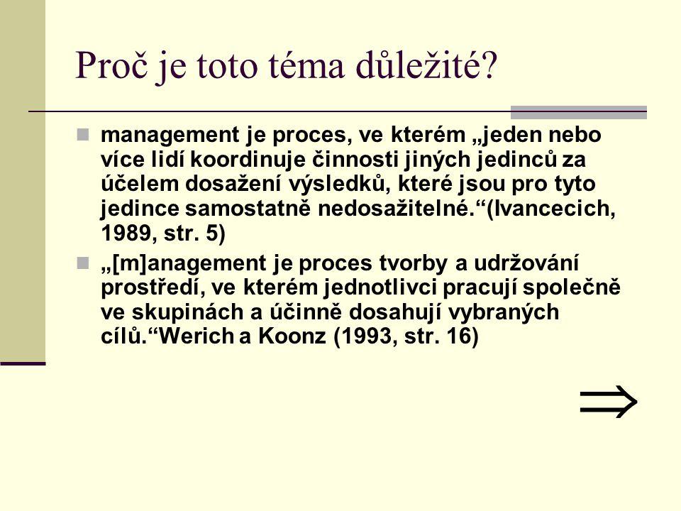 """Proč je toto téma důležité? management je proces, ve kterém """"jeden nebo více lidí koordinuje činnosti jiných jedinců za účelem dosažení výsledků, kter"""
