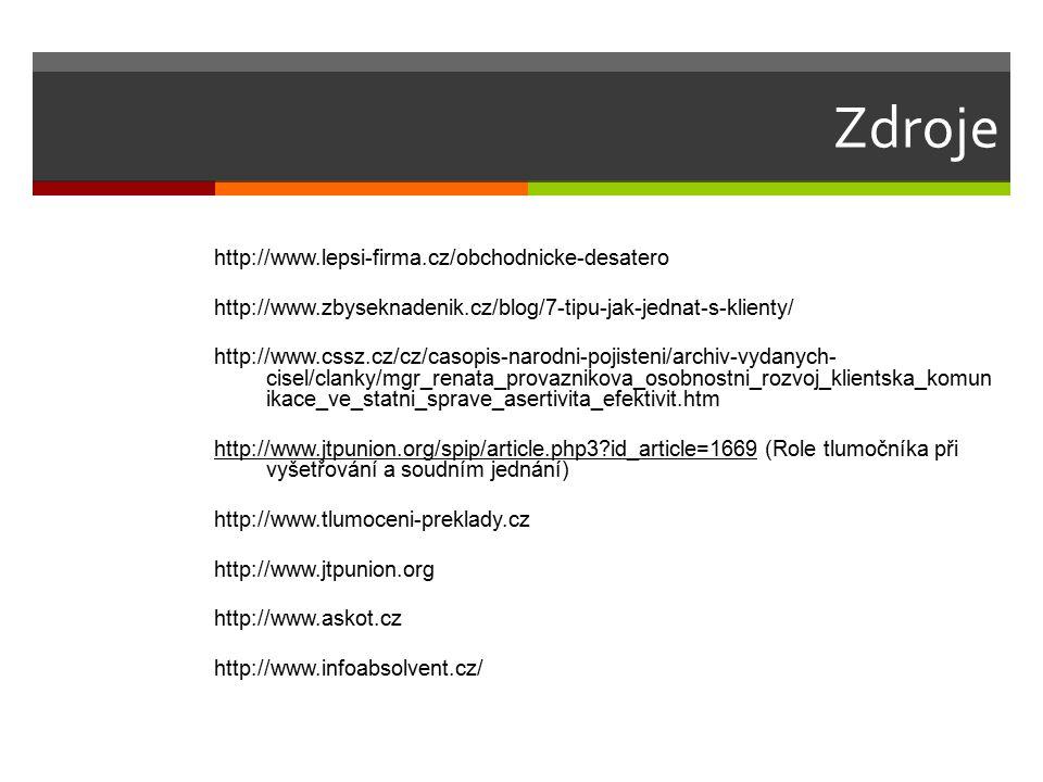 Zdroje http://www.lepsi-firma.cz/obchodnicke-desatero http://www.zbyseknadenik.cz/blog/7-tipu-jak-jednat-s-klienty/ http://www.cssz.cz/cz/casopis-naro