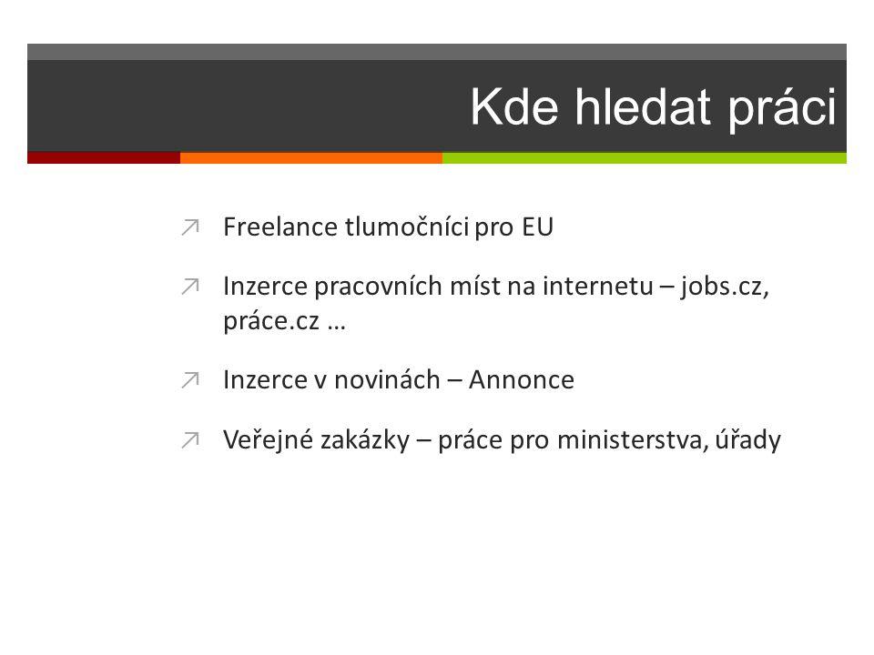 Kde hledat práci ↗ Freelance tlumočníci pro EU ↗ Inzerce pracovních míst na internetu – jobs.cz, práce.cz … ↗ Inzerce v novinách – Annonce ↗ Veřejné z