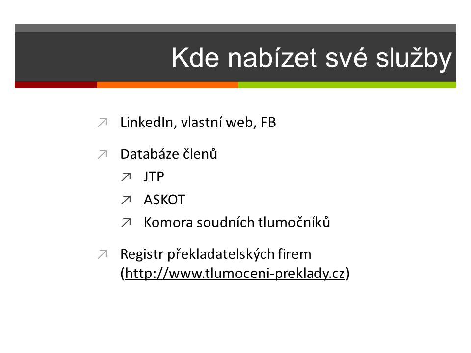 Kde nabízet své služby ↗ LinkedIn, vlastní web, FB ↗ Databáze členů ↗ JTP ↗ ASKOT ↗ Komora soudních tlumočníků ↗ Registr překladatelských firem (http: