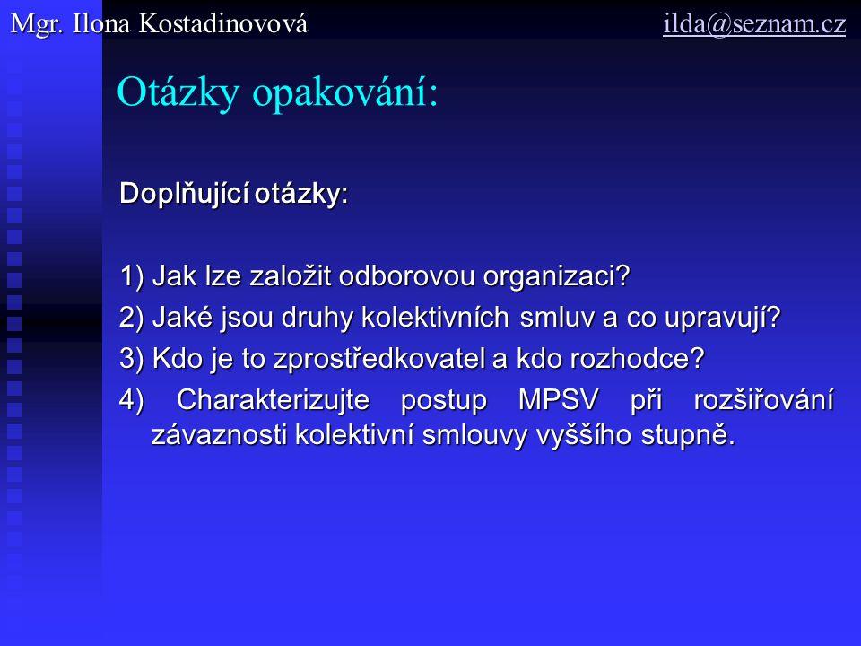 Otázky opakování: Doplňující otázky: 1) Jak lze založit odborovou organizaci? 2) Jaké jsou druhy kolektivních smluv a co upravují? 3) Kdo je to zprost