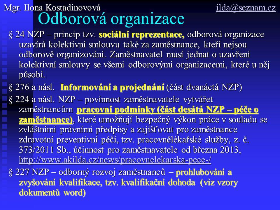 Stanovy odborové organizace § 286 NZP – působnost odborové organizace, orgán určený stanovami jedná za odborovou organizaci Odborová organizace působí a má právo jednat, jen jestliže je k tomu oprávněna podle stanov a alespoň 3 její členové jsou u zaměstnavatele v pracovním poměru § 6 odst.