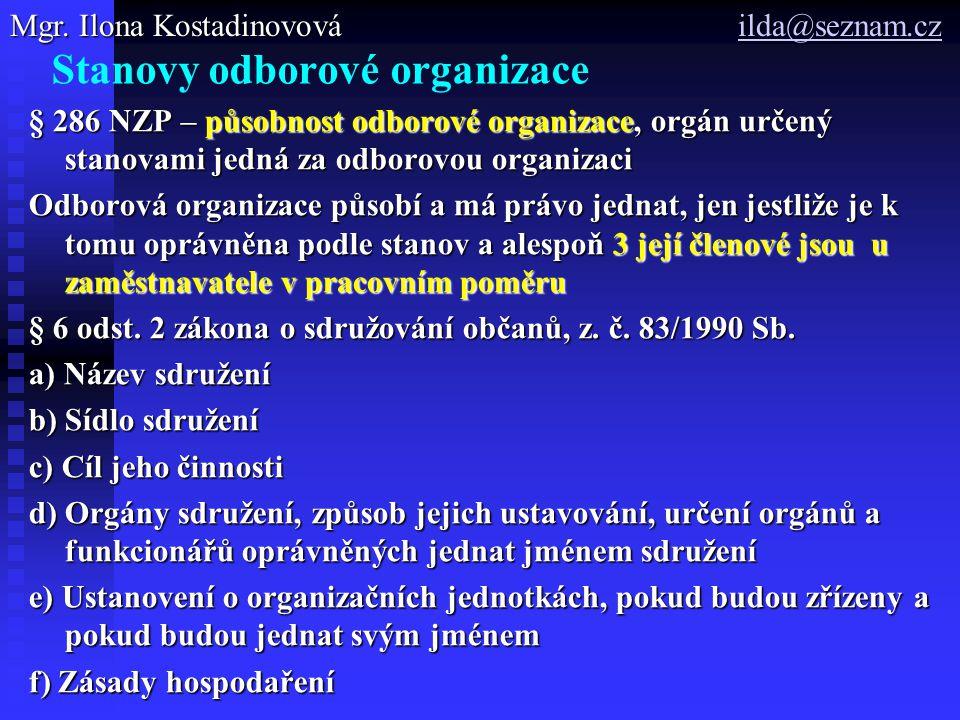 Stanovy odborové organizace § 286 NZP – působnost odborové organizace, orgán určený stanovami jedná za odborovou organizaci Odborová organizace působí