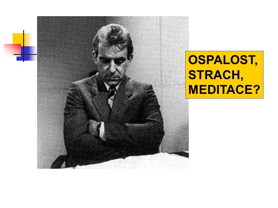 OSPALOST, STRACH, MEDITACE?