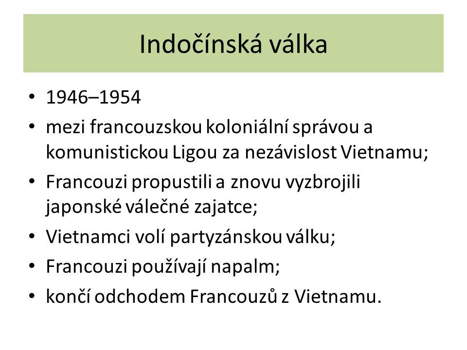 Indočínská válka 1946–1954 mezi francouzskou koloniální správou a komunistickou Ligou za nezávislost Vietnamu; Francouzi propustili a znovu vyzbrojili japonské válečné zajatce; Vietnamci volí partyzánskou válku; Francouzi používají napalm; končí odchodem Francouzů z Vietnamu.