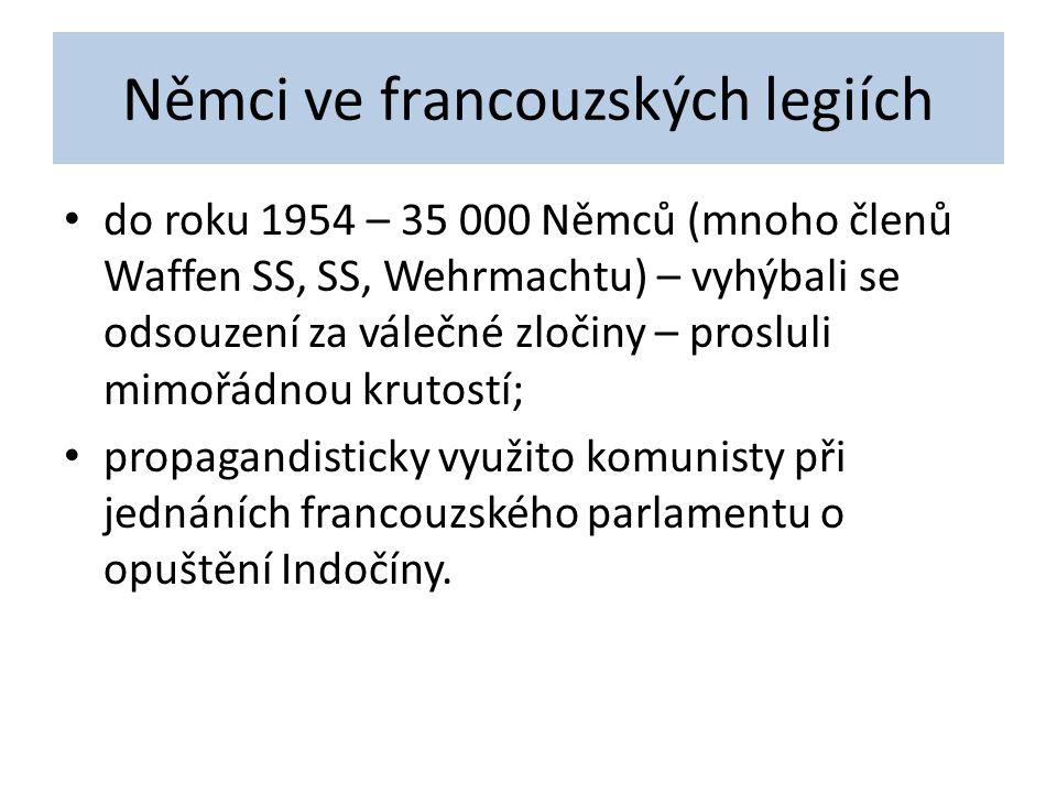 Němci ve francouzských legiích do roku 1954 – 35 000 Němců (mnoho členů Waffen SS, SS, Wehrmachtu) – vyhýbali se odsouzení za válečné zločiny – prosluli mimořádnou krutostí; propagandisticky využito komunisty při jednáních francouzského parlamentu o opuštění Indočíny.