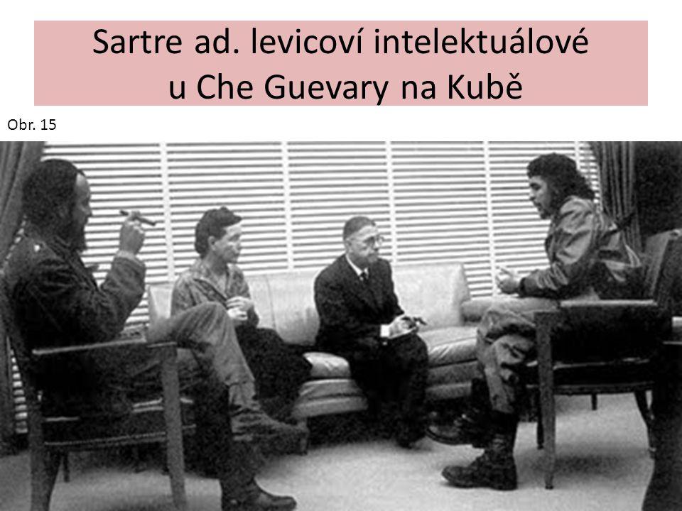Sartre ad. levicoví intelektuálové u Che Guevary na Kubě Obr. 15