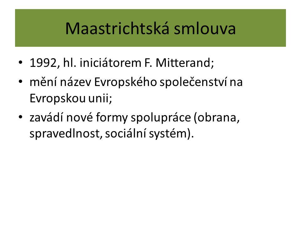 Maastrichtská smlouva 1992, hl. iniciátorem F. Mitterand; mění název Evropského společenství na Evropskou unii; zavádí nové formy spolupráce (obrana,