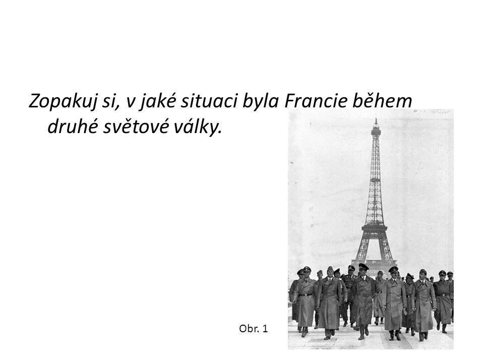 Zopakuj si, v jaké situaci byla Francie během druhé světové války. Obr. 1