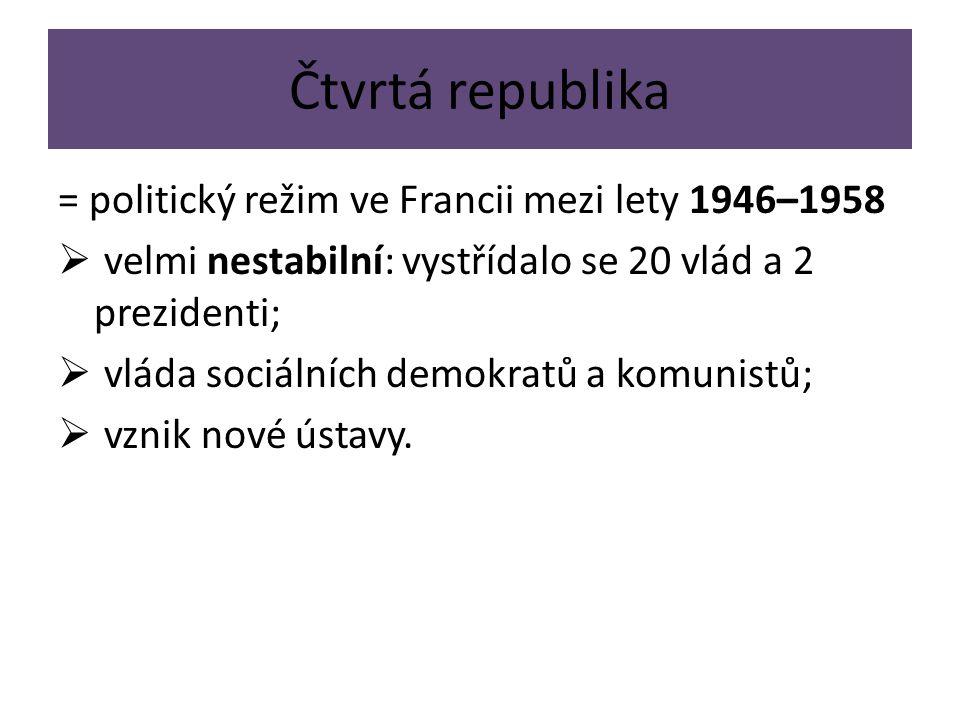 Čtvrtá republika = politický režim ve Francii mezi lety 1946–1958  velmi nestabilní: vystřídalo se 20 vlád a 2 prezidenti;  vláda sociálních demokratů a komunistů;  vznik nové ústavy.