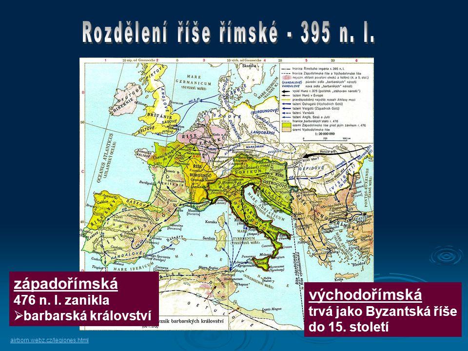 západořímská 476 n.l. zanikla  barbarská království východořímská trvá jako Byzantská říše do 15.