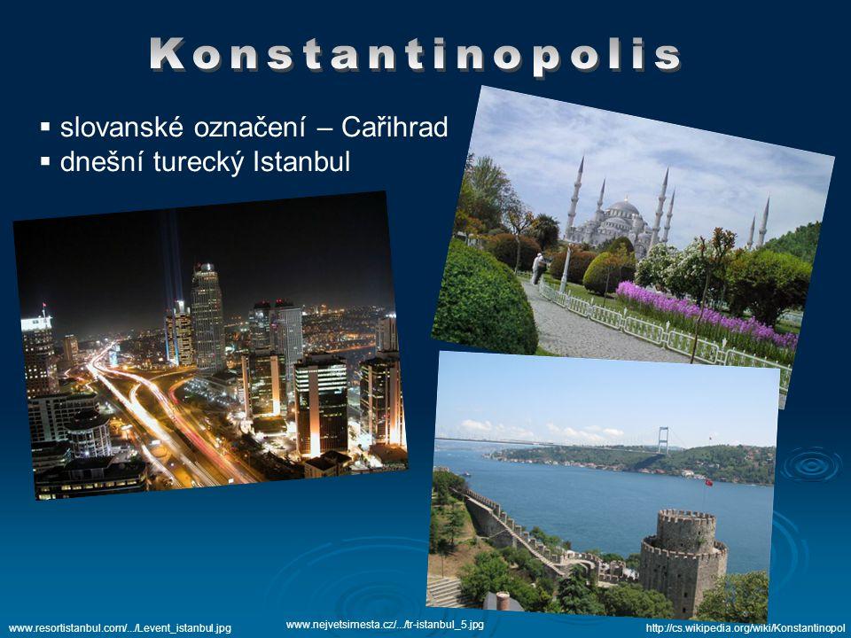  slovanské označení – Cařihrad  dnešní turecký Istanbul http://cs.wikipedia.org/wiki/Konstantinopolwww.resortistanbul.com/.../Levent_istanbul.jpg www.nejvetsimesta.cz/.../tr-istanbul_5.jpg