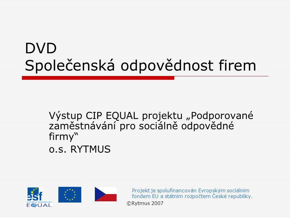 """©Rytmus 2007 DVD Společenská odpovědnost firem Výstup CIP EQUAL projektu """"Podporované zaměstnávání pro sociálně odpovědné firmy o.s."""