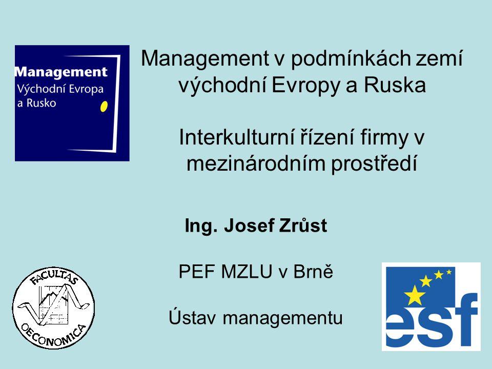 Management v podmínkách zemí východní Evropy a Ruska Interkulturní řízení firmy v mezinárodním prostředí Ing. Josef Zrůst PEF MZLU v Brně Ústav manage