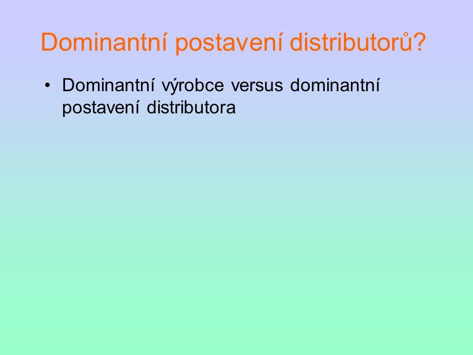 Dominantní postavení distributorů Dominantní výrobce versus dominantní postavení distributora