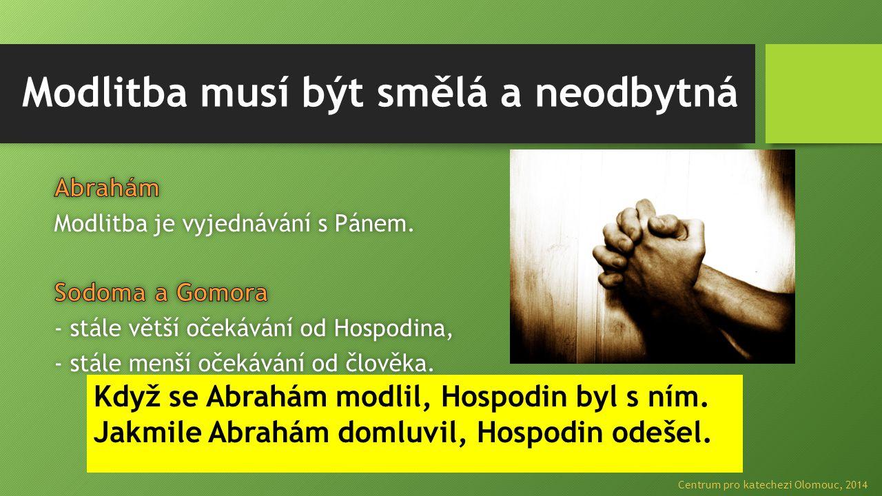 Modlitba musí být smělá a neodbytná Když se Abrahám modlil, Hospodin byl s ním.