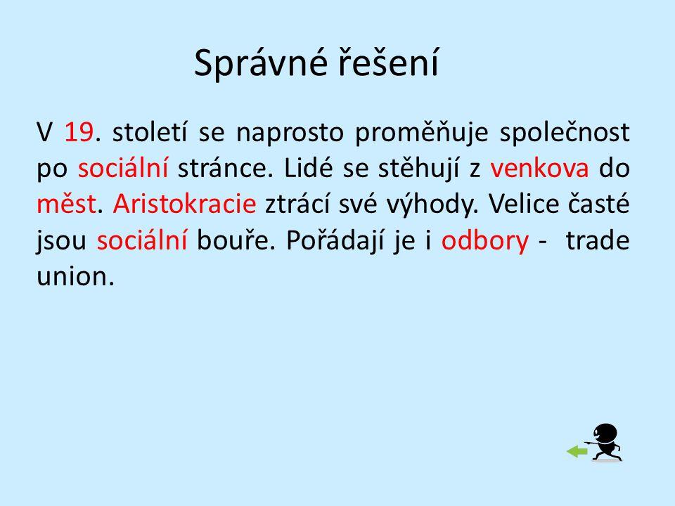 Správné řešení V 19. století se naprosto proměňuje společnost po sociální stránce.