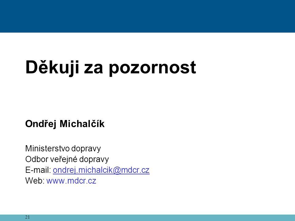 21 Děkuji za pozornost Ondřej Michalčík Ministerstvo dopravy Odbor veřejné dopravy E-mail: ondrej.michalcik@mdcr.cz Web: www.mdcr.cz