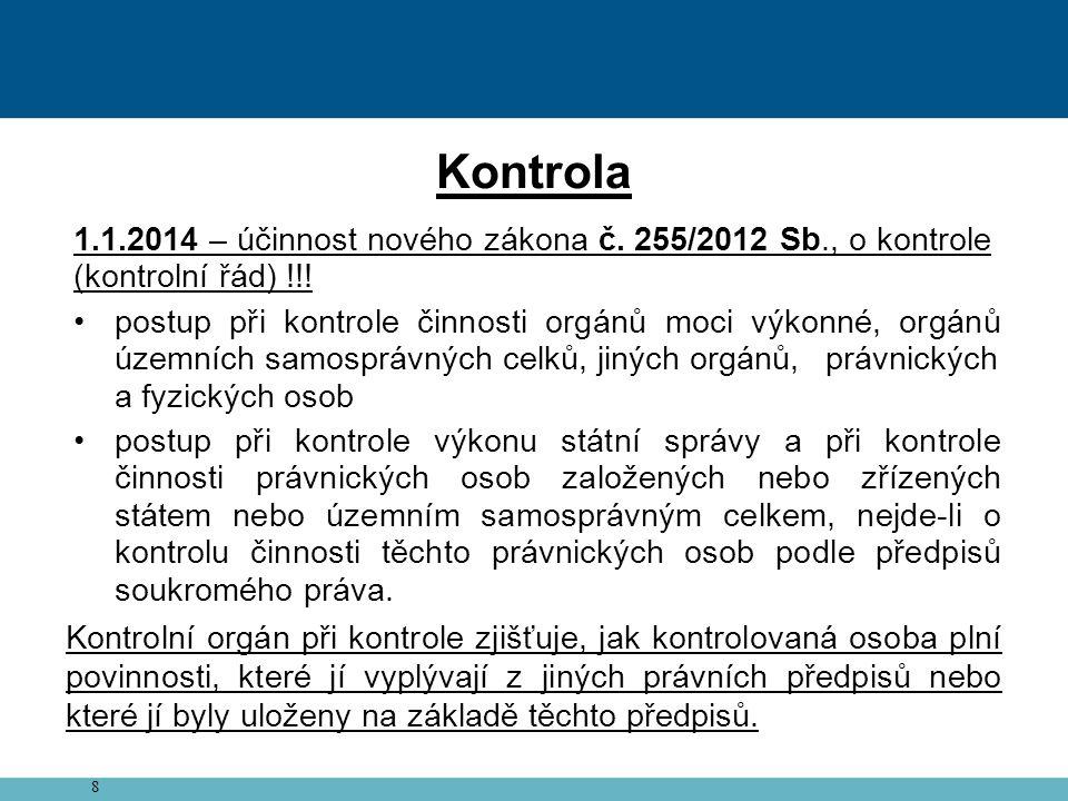 8 Kontrola 1.1.2014 – účinnost nového zákona č. 255/2012 Sb., o kontrole (kontrolní řád) !!.