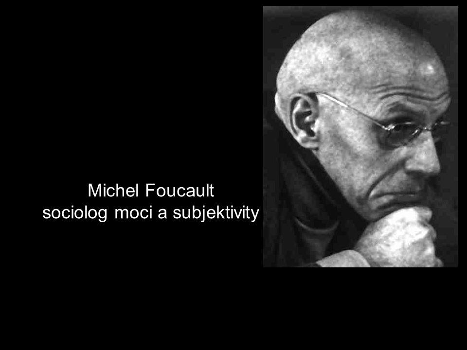 Michel Foucault sociolog moci a subjektivity